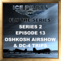 IPFTS Series 2 Episode 13 Oshkosh Airshow and DC-4 Trips