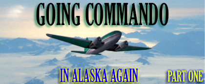 Going Commando in Alaska Again (Part 1) March 2018
