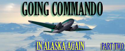 Going Commando in Alaska Again (Part 2) April 2018