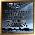 Fly the Series S2 E11 Whitehorse Bio-Energy Conference
