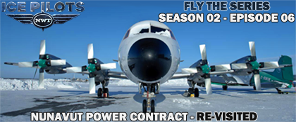 Fly The Series Season 02 Episode 06 - Nunavut Power Contract Re-visited