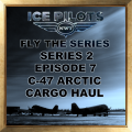 IPFTS S2 E7 C-47 Arctic Cargo Haul
