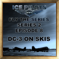 IPFTS S2 E8 DC-3 ON SKIS